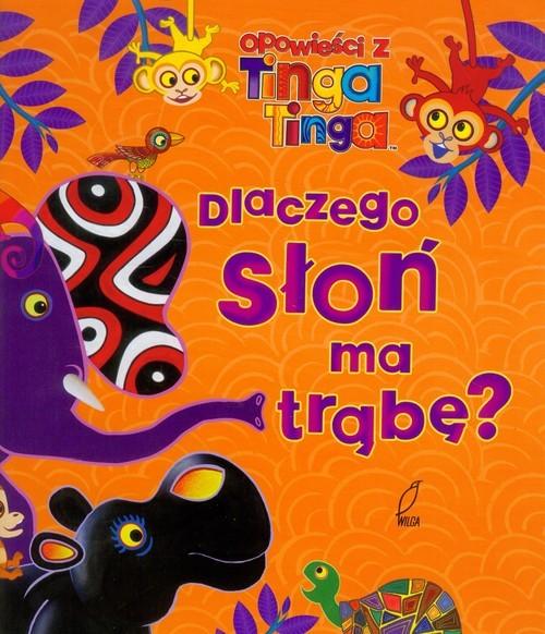 okładka Opowieści z Tinga Tinga. Dlaczego słoń ma trąbę?, Książka  