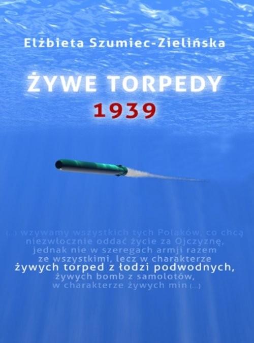 okładka Żywe torpedy. 1939, Książka | Szumiec-Zielińska Elżbieta
