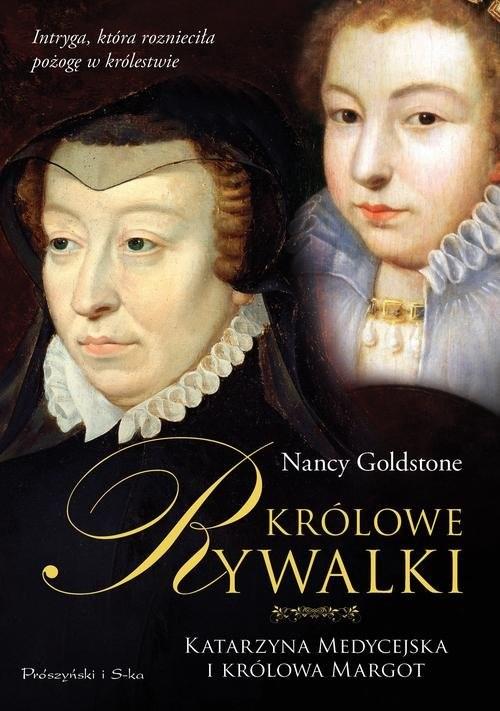 okładka Królowe rywalki. Katarzyna Medycejska i królowa Margot, Książka   Goldstone Nancy