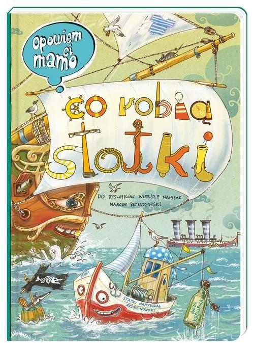 okładka Opowiem ci mamo co robią statki, Książka | Artur Nowicki, Marcin Brykczyński