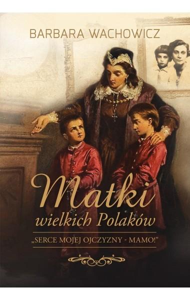 okładka Matki wielkich Polaków, Książka | Barbara Wachowicz