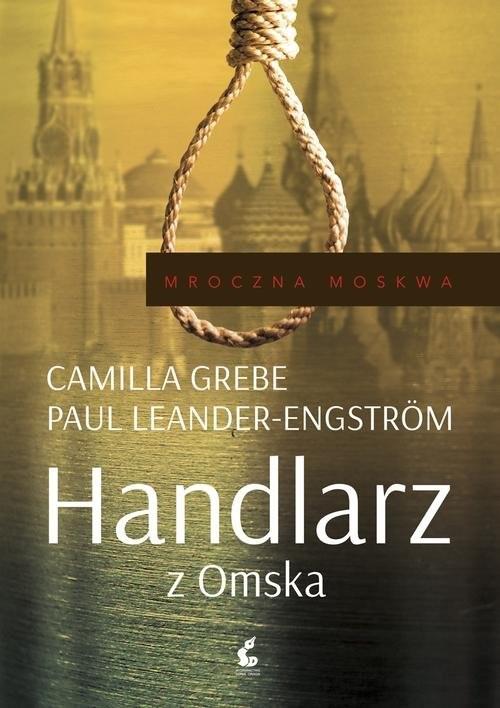 okładka Mroczna Moskwa. 2. Handlarz z Omska, Książka | Camilla Grebe, Paul Leander-Engström