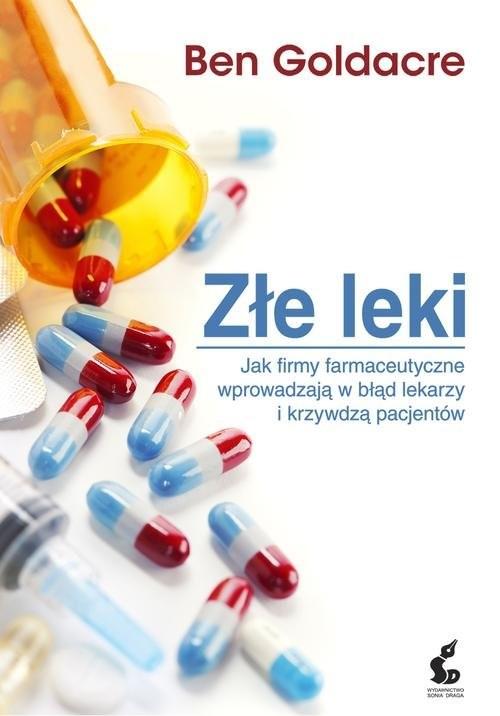 okładka Złe leki. Jak firmy farmaceutyczne wprowadzają w błąd lekarzy i krzywdzą pacjentów, Książka | Goldacre Ben