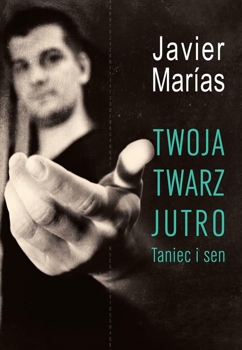okładka Twoja twarz jutro. Taniec i sen, Książka | Javier Marias