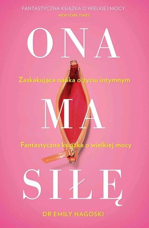 okładka Ona ma siłę. Zaskakujący poradnik o seksualności kobiet, Książka | Nagoski Emily
