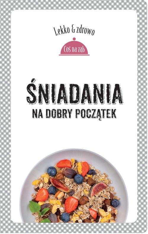 okładka Śniadania. Na dobry początek, Książka   Marta Dobrowolska-Kierył, Justyna Mrowiec