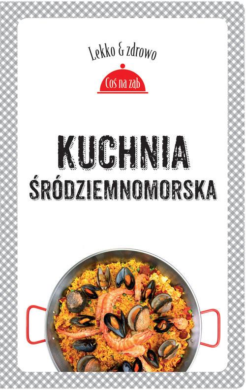 okładka Kuchnia śródziemnomorska, Książka | Marta Dobrowolska-Kierył, Justyna Mrowiec