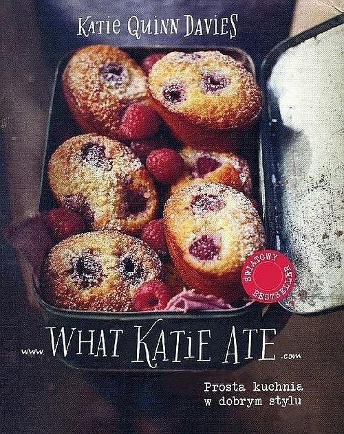 okładka What Katie Ate. Prosta kuchnia w dobrym stylu, Książka | Katie Quinn Davies
