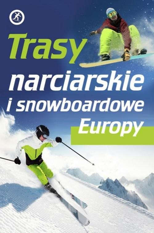 okładka Trasy narciarskie i snowboardowe Europy, Książka | Skawran Katarzyna