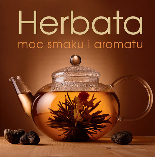 okładka Herbata moc smaku i aromatu, Książka | Justyna Mrowiec