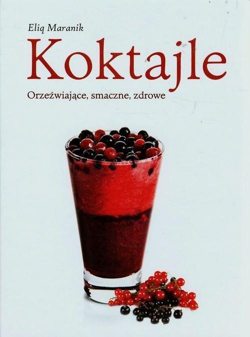 okładka Koktajle. Orzeźwiające, smaczne, zdrowe, Książka | Maranik Eliq