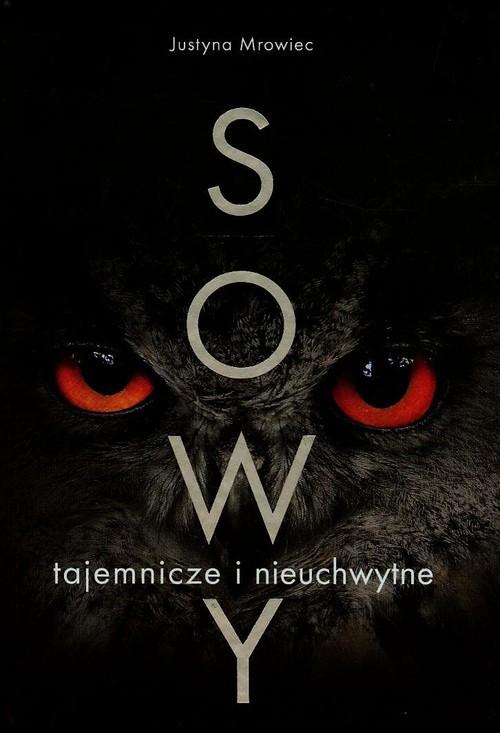 okładka Sowy tajemnicze i nieuchwytne, Książka | Justyna Mrowiec