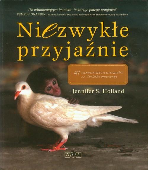 okładka Niezwykłe przyjaźnie. 47 prawdziwych opowieści ze świata zwierzątksiążka      Jennifer S. Holland