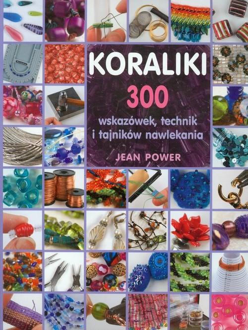okładka Koraliki. 300 wskazówek, techniki i tajników nawlekania, Książka | Power Jean