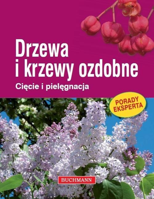 okładka Drzewa i krzewy ozdobne. Cięcie i pielęgnacja, Książka | Himmelhuber Peter