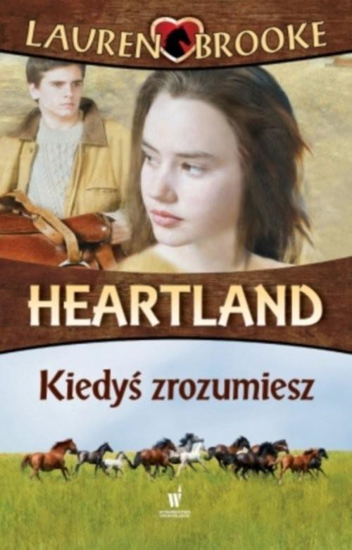 okładka Heartland 6. Kiedyś zrozumiesz, Książka | Brooke Lauren