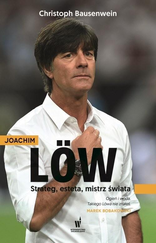okładka Joachim Löw. Strateg, esteta, mistrz świataksiążka |  | Bausenwein Christoph