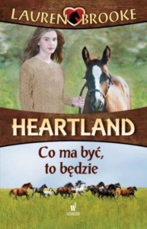 okładka Heartland 5. Co ma być to będzie, Książka | Brooke Lauren