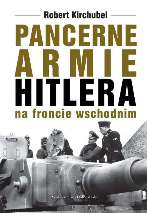 okładka Pancerne armie Hitlera na froncie wschodnim, Książka   Kirchubel Robert