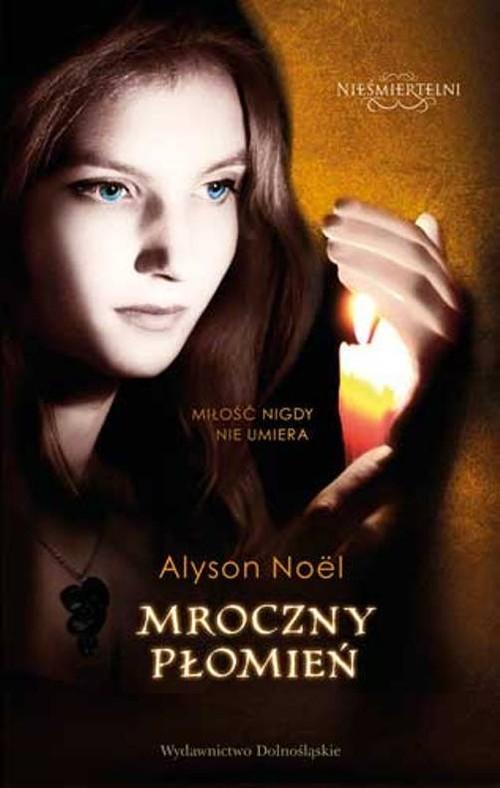 okładka Nieśmiertelni 4. Mroczny płomień, Książka | Alyson Noël