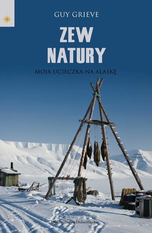 okładka Zew natury. Moja ucieczka na Alaskę, Książka | Guy Grieve
