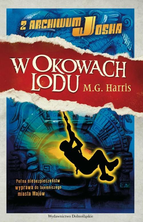 okładka Z archiwum Josha 2. W okowach lodu, Książka | Harris M.G.