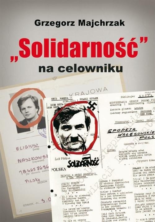 okładka Solidarność na celowniku. Wybrane operacje SB przeciwko związkowi i jego działaczom, Książka | Grzegorz Majchrzak