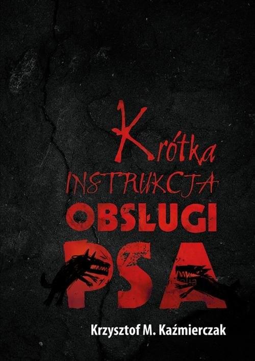 okładka Krótka instrukcja obsługi psa, Książka | Krzysztof M. Kaźmierczak