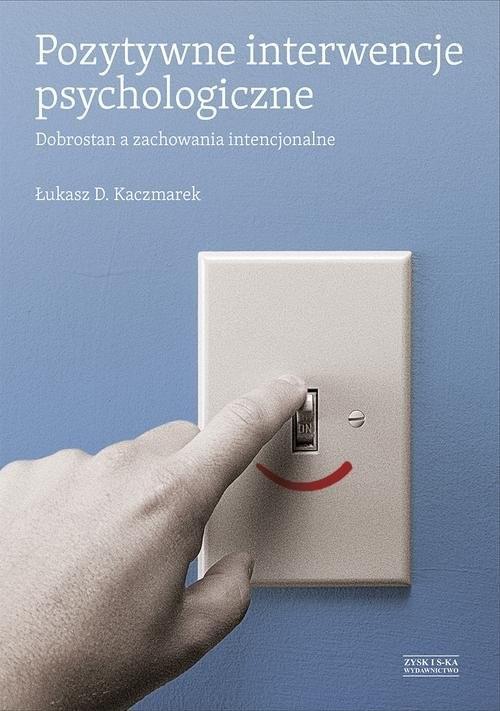 okładka Pozytywne interwencje psychologiczne. Dobrostan a zachowania intencjonalneksiążka |  | Kaczmarek Łukasz