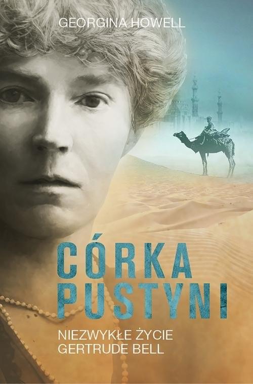 okładka Córka pustyni. Niezwykłe życie Gertrude Bell, Książka   Howell Georgina
