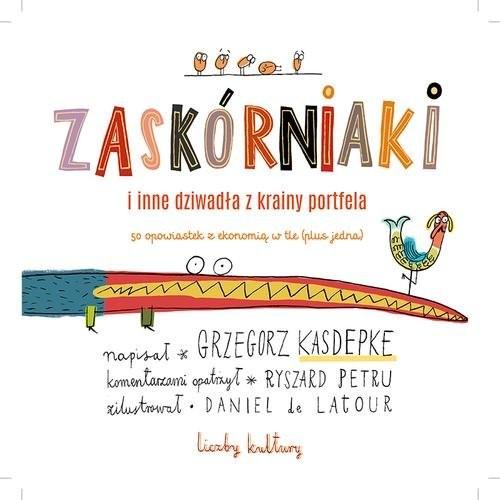 okładka Zaskórniaki i inne dziwadła z krainy portfela. 50 opowiastek z ekonomią w tle (plus jedna), Książka | Grzegorz Kasdepke