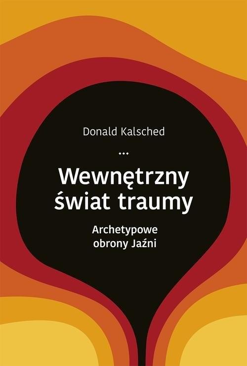 okładka Wewnętrzny świat traumy. Archetypowe obrony jaźni, Książka | Kalsched Donald