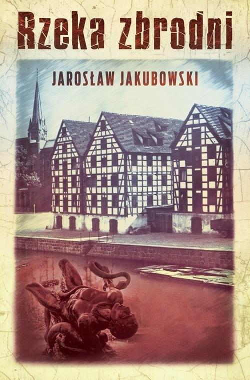 okładka Rzeka zbrodni, Książka   Jarosław Jakubowski