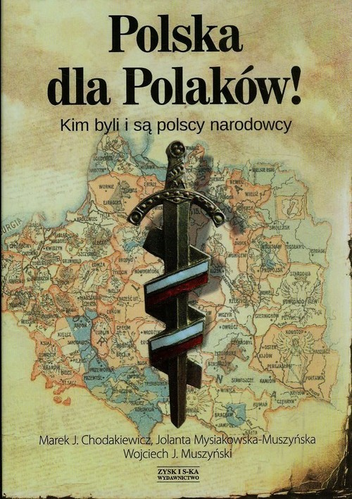 okładka Polska dla Polaków! Kim byli i są polscy narodowcy, Książka   Marek J. Chodakiewicz, Mysiakowska-Muszyńska