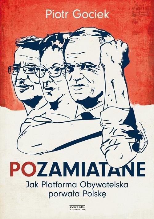 okładka Pozamiatane. Jak Platforma Obywatelska porwała Polskę, Książka | Piotr Gociek