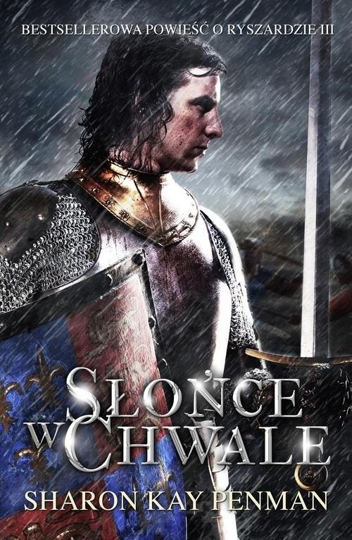 okładka Słońce w Chwale. Bestsellerowa powieść o Ryszardzie III, Książka   Sharon Kay Penman
