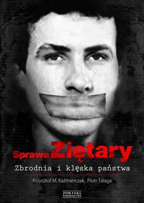 okładka Sprawa Ziętary  Zbrodnia i klęska państwa, Książka | Krzysztof M. Kaźmierczak, Piotr  Talaga