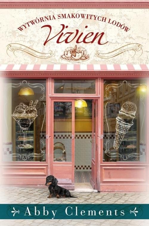 okładka Wytwórnia smakowitych lodów Vivien, Książka | Clements Abby