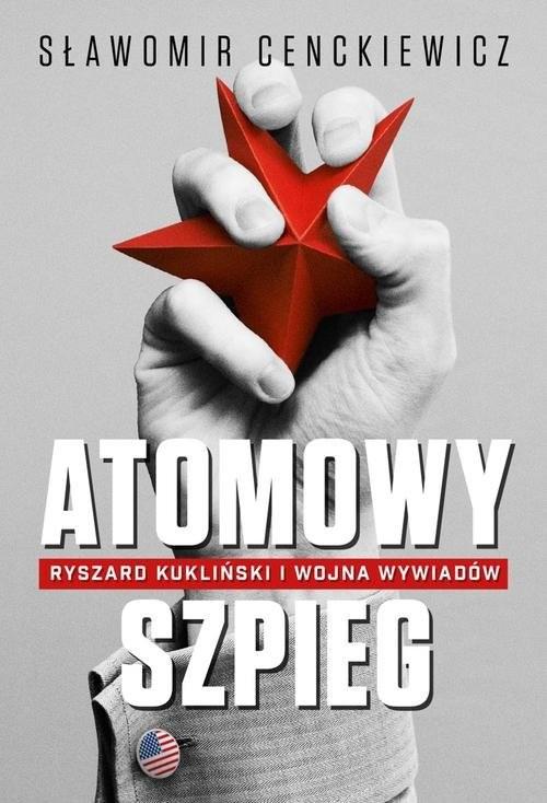 okładka Atomowy szpieg. Ryszard Kukliński i wojna wywiadów, Książka | Cenckiewicz Sławomir