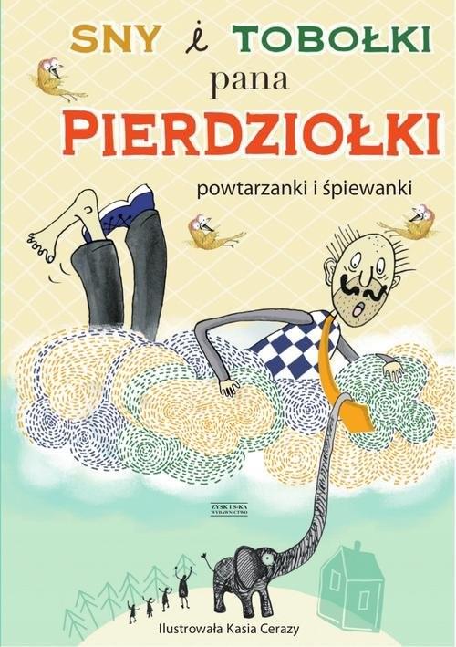 okładka Sny i tobołki pana Pierdziołki. Powtarzanki i śpiewanki, Książka |