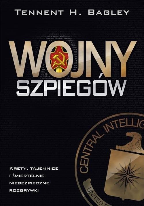 okładka Wojny szpiegów. Krety, tajemnice i śmiertelnie niebezpieczne rozgrywki, Książka | Tennent H. Bagley