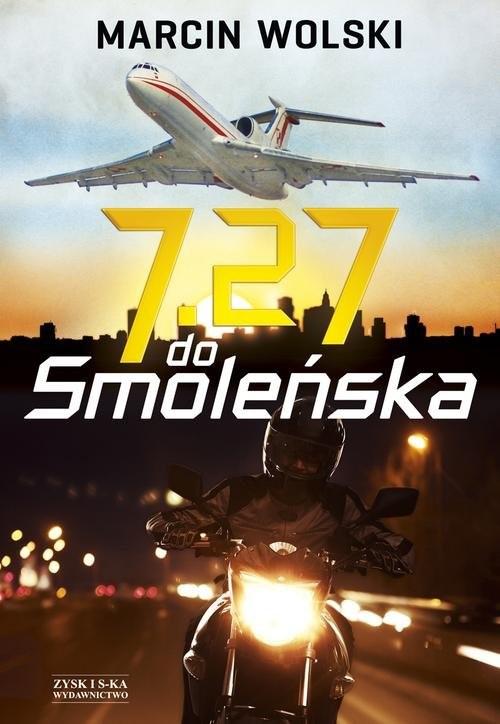 okładka 7.27 do Smoleńska, Książka | Marcin Wolski