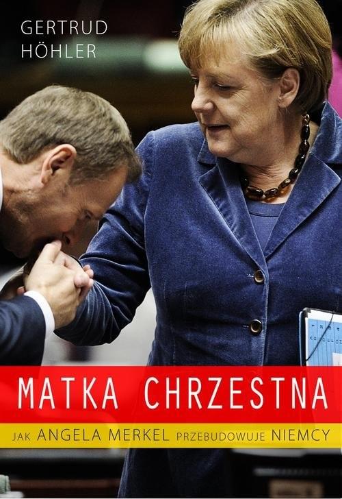 okładka Matka chrzestna. Jak Angela Merkel przebudowuje Niemcy, Książka | Hohler Gertrud