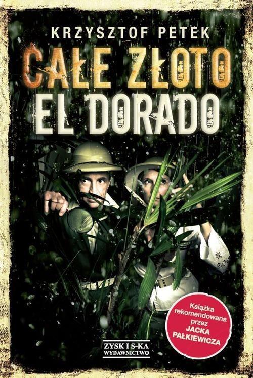 okładka Całe złoto El Dorado, Książka   Petek Krzysztof