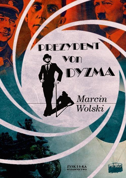 okładka Prezydent von Dyzma, Książka   Wolski Marcin