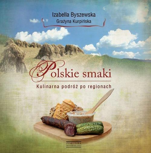 okładka Polskie smaki. Kulinarna podróż po regionach, Książka | Izabella Byszewska, Grażyna Kurpińska