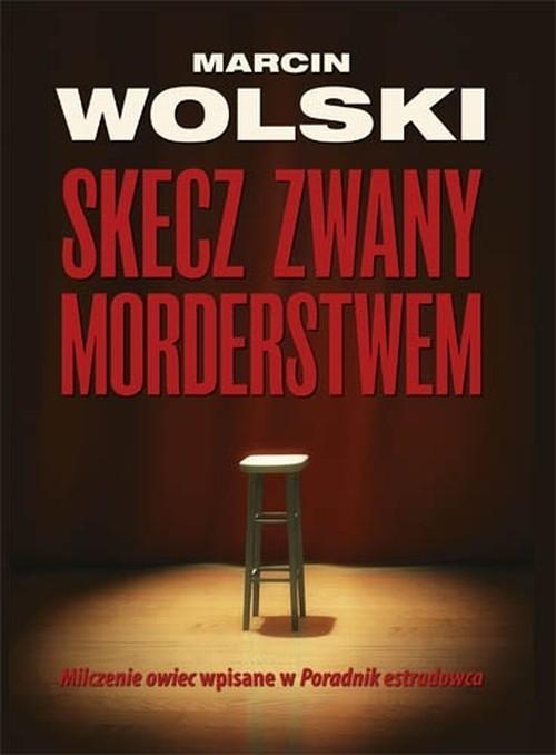 okładka Skecz zwany morderstwem, Książka | Marcin Wolski