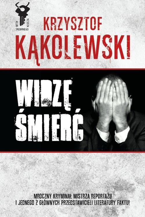 okładka Widzę śmierć, Książka   Kąkolewski Krzysztof