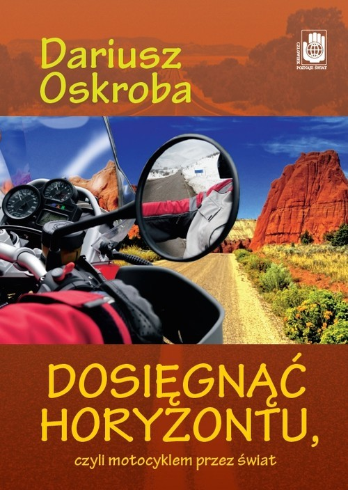 okładka Dosięgnąć horyzontu czyli motocyklem przez świat, Książka | Oskroba Dariusz