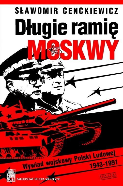 okładka Długie ramię Moskwy. Wywiad wojskowy Polski Ludowej 1943-1991, Książka | Cenckiewicz Sławomir